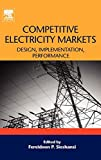 Competitive Electricity Markets: Design, Implementation, Performance (Elsevier Global Energy Policy and Economics Series) -