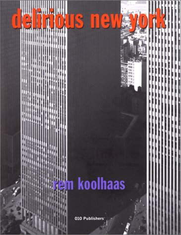Delirious New York: A Retroactive Manifesto for Manhattan by Rem Koolhaas (1994-11-06)