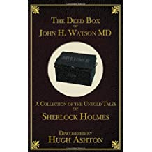 The Deed Box of John H. Watson MD: A Collection of the Untold Tales of Sherlock Holmes