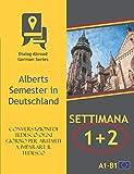 Conversazioni di tedesco ogni giorno per aiutarti a imparare il tedesco - Settimana 1/Settimana 2: Alberts Semester in Deutschland