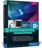 Microsoft Exchange Server 2019: Das Handbuch für Administratoren. Praxiswissen zu Installation, Konfiguration und Betrieb von Exchange Server 2019