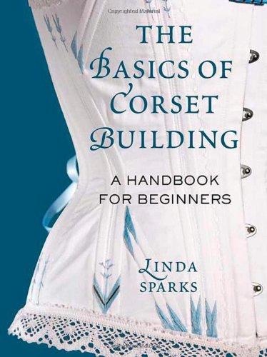 The Basics of Corset Building: A Handbook for (Basic Korsett)