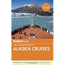 Fodor's The Complete Guide to Alaska Cruises (Full-color Travel Guide, Band 2)