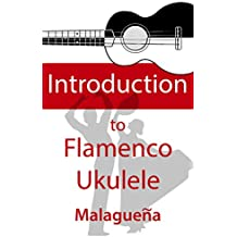 Introduction to Flamenco Ukulele: Learn to play a Flamenco Malaguena (English Edition)