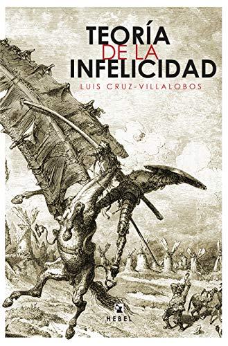 TEORÍA DE LA INFELICIDAD por Luis Cruz-Villalobos