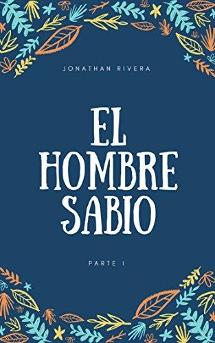 El hombre sabio: Parte I por Jonathan Rivera