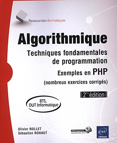 Algorithmique - Techniques fondamentales de programmation - Exemples en PHP (nombreux exercices corrigs) - 2ime dition (BTS, DUT Informatique)