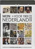 Mijn Nederland in woord en beeld Nederland door de ogen van de Nederlanders Mijn Nederland voor 1900