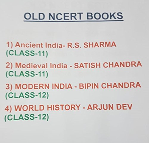OLD NCERT BOOKS - 1) Ancient India- R.S. SHARMA (CLASS-11), 2) Medieval India - SATISH CHANDRA (CLASS-11), 3) MODERN INDIA - BIPIN CHANDRA (CLASS-12), 4) WORLD HISTORY - ARJUN DEV (CLASS-12)