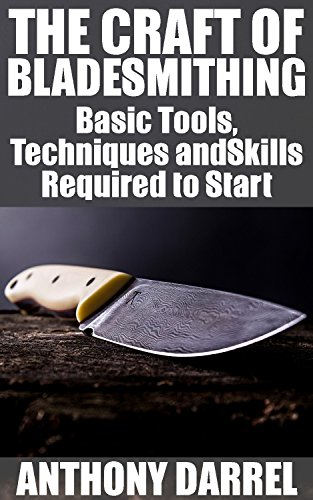The Craft of Bladesmithing: Basic Tools, Techniques and Skills Required to Start (English Edition)