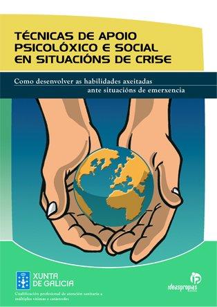 Técnicas de apoio psicolóxico e social en situacións de crise: Cómo desenvolver as habilidades axeitadas ante situacións de emerxencias (Títulos en gallego)