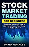 Stock Market: Stock Market Trading For Beginners- Everything You Need to Know to Start Investing and Make Money in the Stock Market (Stock Market, Stock ... Books,  Stock Trading Books, Stock Trading)