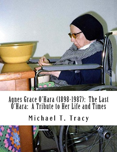 Agnes Grace O'Hara (1898-1987): The Last O'Hara: A Tribute to Her Life and Times (English Edition)