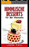 Himmlische Desserts für den Thermomix: 50 herrliche Dessert Rezepte zum Genießen