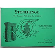 Stonehenge: The Dragon Path and the Goddess - The story of earth magic, Mother Goddess worship and sacred marriage by Romy Wyeth (2000-12-21)