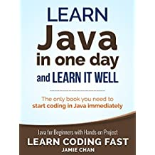 Java: Learn Java in One Day and Learn It Well. Java for Beginners with Hands-on Project. (Learn Coding Fast with Hands-On Project Book 4) (English Edition)