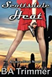 Scottsdale Heat: a romantic light-hearted murder mystery (Laura Black Mysteries) (Volume 1) by B A Trimmer (2016-05-29)