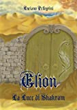 Elion la luce di Shakram (Elion saga Vol. 2)
