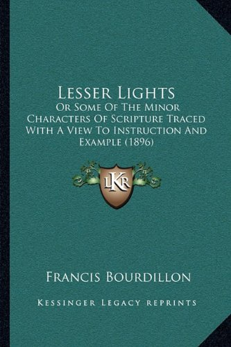Lesser Lights: Or Some of the Minor Characters of Scripture Traced with a View to Instruction and Example (1896)