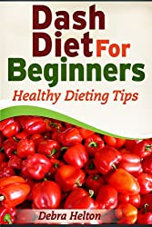 Dash Diet For Beginners: Healthy Dieting Tips (English Edition)