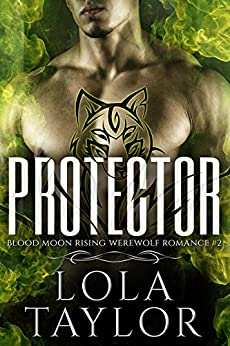 Protector: a Blood Moon Rising Werewolf Romance (English Edition) par [Taylor, Lola]