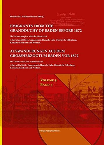 Auswanderungen aus dem Großherzogtum Baden vor 1872, Bd. 3: Die Ortenau mit den Amtsbezirken Achern (bis 1864), Gengenbach, Haslach, Lahr, Oberkirch, Offenburg, Rheinbischofsheim und Wolfach.