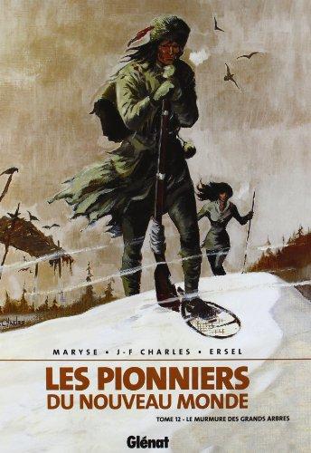 Les Pionniers du Nouveau Monde, Tome 12 : Le Murmure des grands arbres