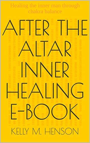 After The Altar Inner Healing E-Book: Healing the inner man through chakra balance (English Edition) (Kelly Henson)