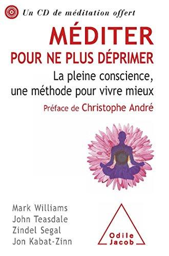 Méditer pour ne plus déprimer: La pleine conscience, une méthode pour vivre mieux par Mark Williams