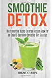 Smoothie Detox: The Smoothie Detox Cleanse Recipe Book for an Easy 10-Day Green Smoothie Diet Cleanse - Recipes for Weight Loss, Detox and Energy: Volume 2 (Fat Burner Smoothies)