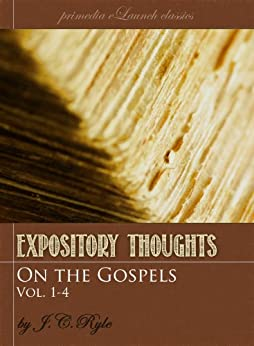 Expository Thoughts on the Gospels: The Four Volume Set [Fully Linked and Optimized] by [Ryle, J.C. ]