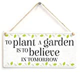 To Plant A Garden Is To Believe In Tomorrow - Lovely Motivational Quote Home Accessory Gift Sign