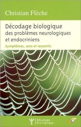 Dcodage biologique des problmes neurologiques et endocriniens : Symptmes, sens et ressentis