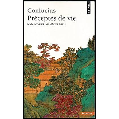 Préceptes de vie - Avant-propos ('Confucius : La voie de l'homme') et choix de textes de Alexis Lavis - Chronologie, Bibliographie