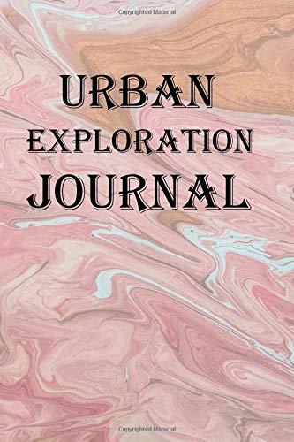 Urban Exploration Journal: Keep track of your urban exploration adventures -