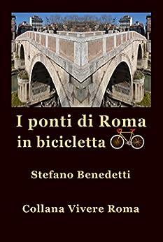 I ponti di Roma in bicicletta (Vivere Roma Vol. 4) (Italian Edition) by [Benedetti, Stefano]