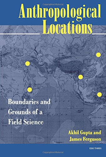 Anthropological Locations: Boundaries & Grounds Field Sci: Boundaries and Grounds of a Field Science