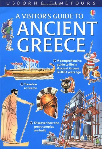 A Visitor's Guide to Ancient Greece (Usborne Time Tours): Written by Lesley Sims, 2003 Edition, Publisher: Usborne Publishing Ltd [Paperback]