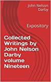 Collected Writings by John Nelson Darby volume Nineteen: Expository (Collected Writings of JND Book 19)