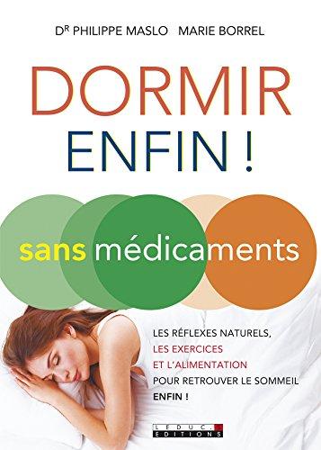 Dormir (enfin !) sans médicaments: Les réflexes naturels, les exercices et l'alimentation pour retrouver le sommeil, enfin !