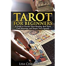Tarot for Beginners: A Guide to Psychic Tarot Reading, Real Tarot Card Meanings,and Simple Tarot Spreads (English Edition)