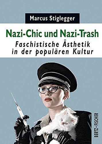 Nazi-Chic und Nazi-Trash: Faschistische Ästhetik in der populären Kultur (Kultur & Kritik)