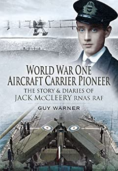 World War One Aircraft Carrier Pioneer: The Story and Diaries of Captain JM McCleery RNAS/RAF by [Warner, Guy]