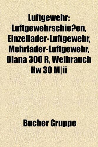 Luftgewehr: Luftgewehrschie En, Einzellader-Luftgewehr, Mehrlader-Luftgewehr, Diana 300 R, Weihrauch Hw 30 M-II