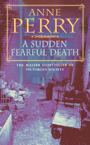 A Sudden Fearful Death (William Monk Mystery, Book 4): A shocking murder from the depths of Victorian London