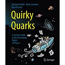 Quirky Quarks: A Cartoon Guide to the Fascinating Realm of Physics by Benjamin Bahr (2016-04-05)