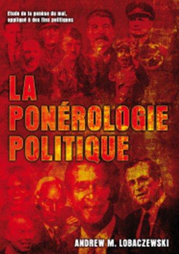 La Ponérologie Politique: Etude de la genèse du mal, appliqué à des fins politiques par Andrew Lobaczewski