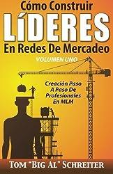 Cómo Construir LíDERES En Redes De Mercadeo Volumen Uno: Creación Paso A Paso De Profesionales En MLM (Spanish Edition) by Tom