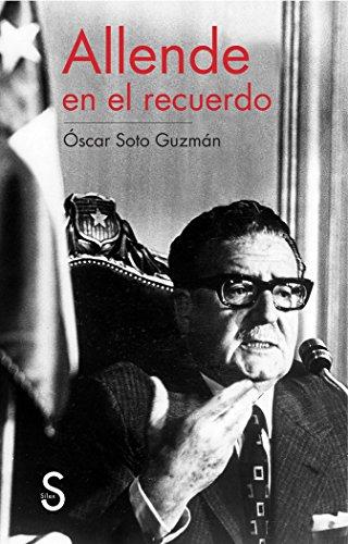 Allende En El Recuerdo (Serie Historia) por Óscar Soto Guzmán