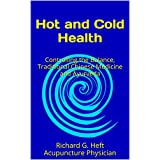Hot and Cold Health: Controlling the Balance, Traditional Chinese Medicine and Ayurveda (English Edition)